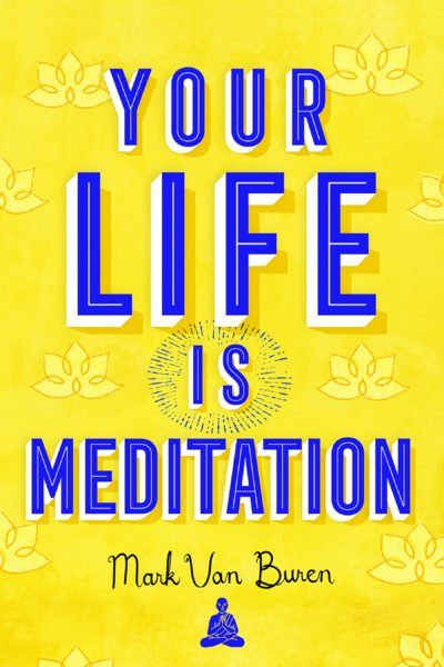Your Life IS Meditation