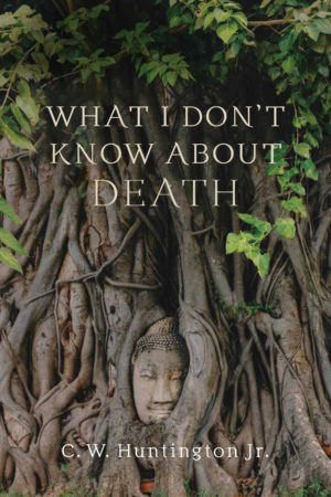 wisdom-publications-what-i-dont-know-about-death-cw-huntington-cover